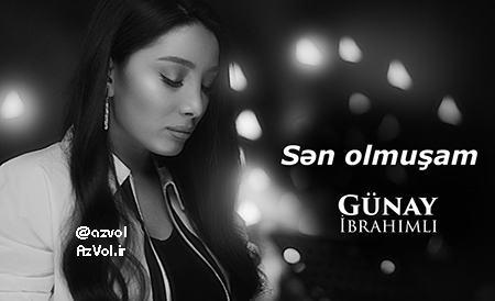 دانلود آهنگ آذربایجانی جدید Gunay Ibrahimli به نام Sen Olmusam